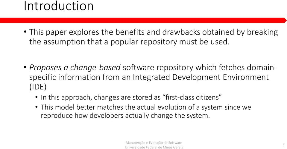 Proposes a change-based software repository which fetches domainspecific information from an Integrated