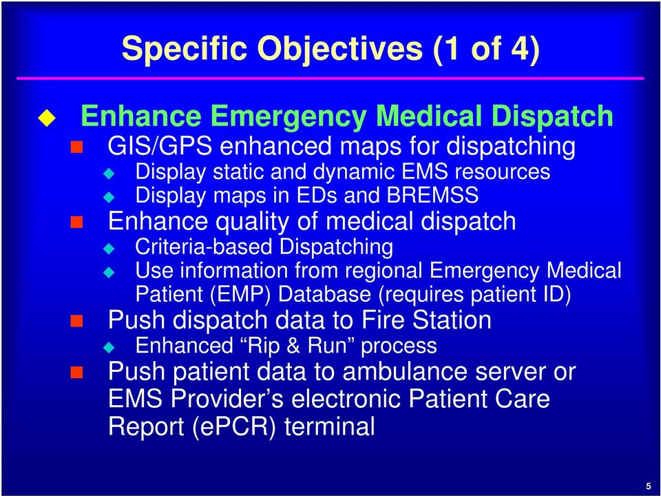 information from regional Emergency Medical Patient (EMP) Database (requires patient ID) Push dispatch data to Fire Station
