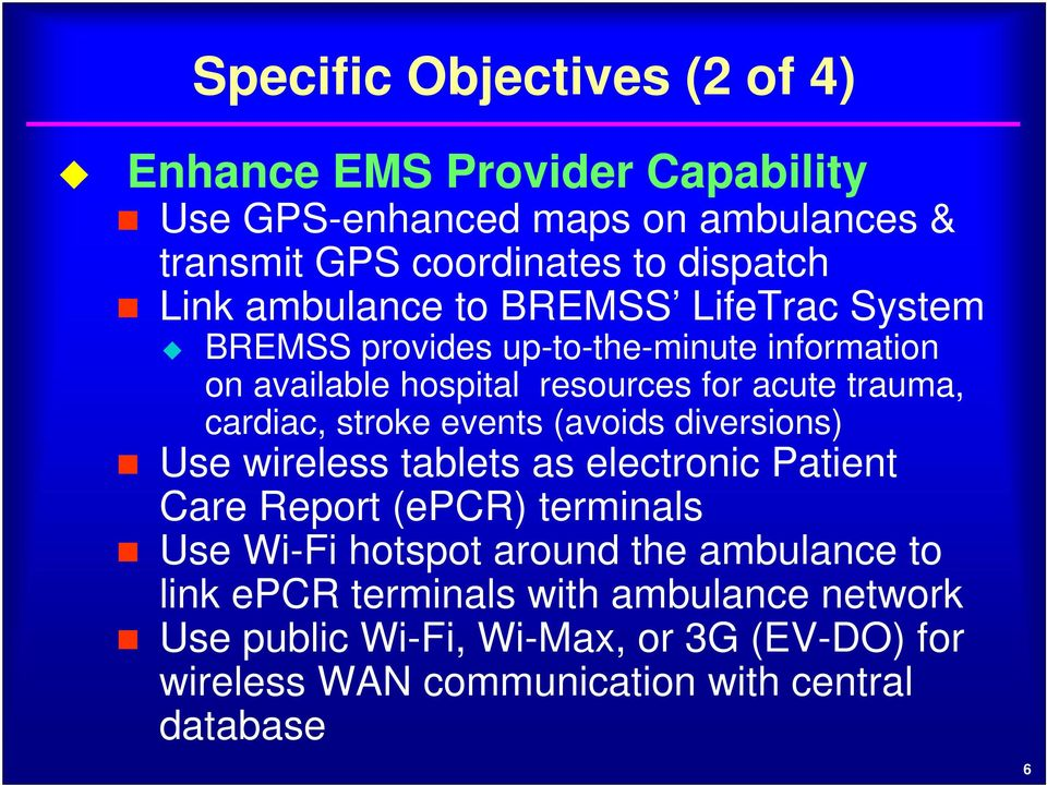 stroke events (avoids diversions) Use wireless tablets as electronic Patient Care Report (epcr) terminals Use Wi-Fi hotspot around the