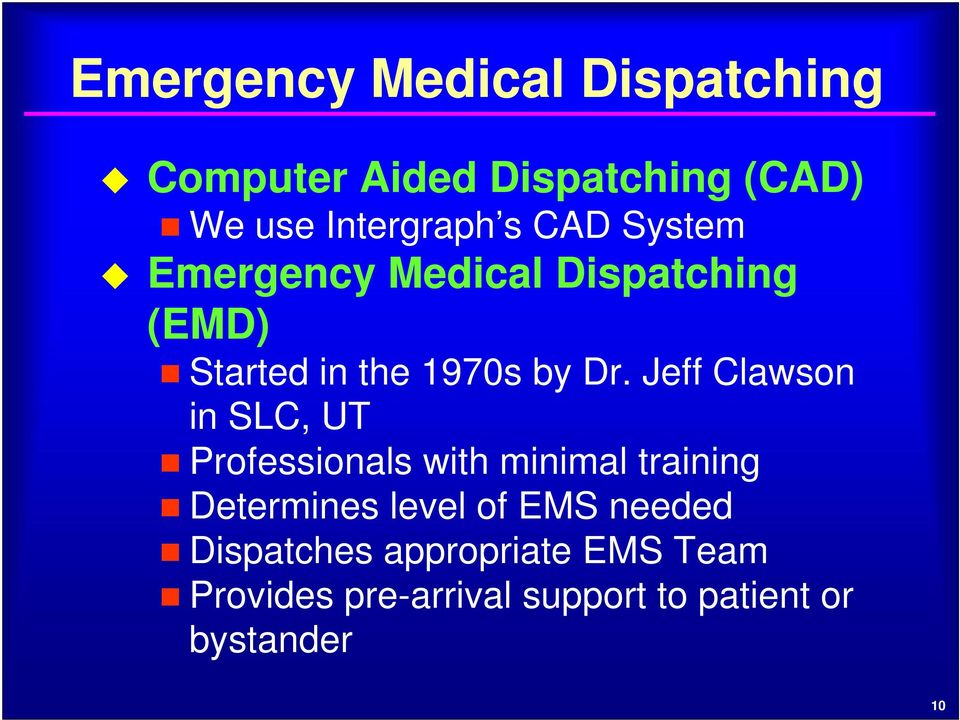 Jeff Clawson in SLC, UT Professionals with minimal training Determines level of EMS