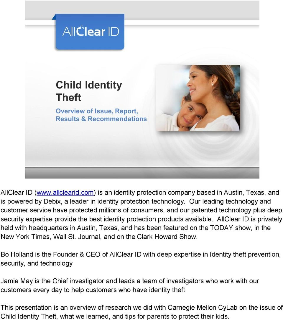AllClear ID is privately held with headquarters in Austin, Texas, and has been featured on the TODAY show, in the New York Times, Wall St. Journal, and on the Clark Howard Show.
