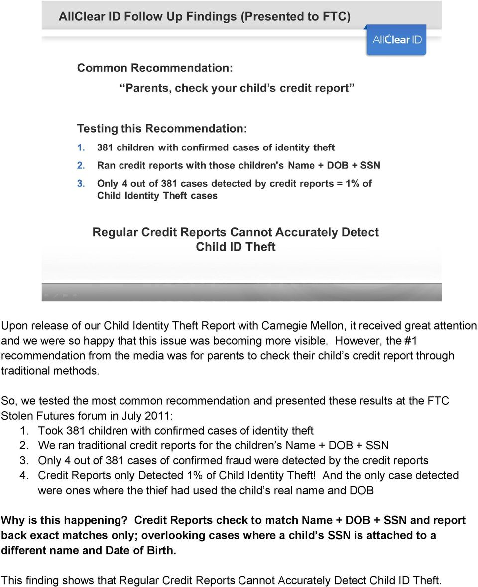 So, we tested the most common recommendation and presented these results at the FTC Stolen Futures forum in July 2011: 1. Took 381 children with confirmed cases of identity theft 2.