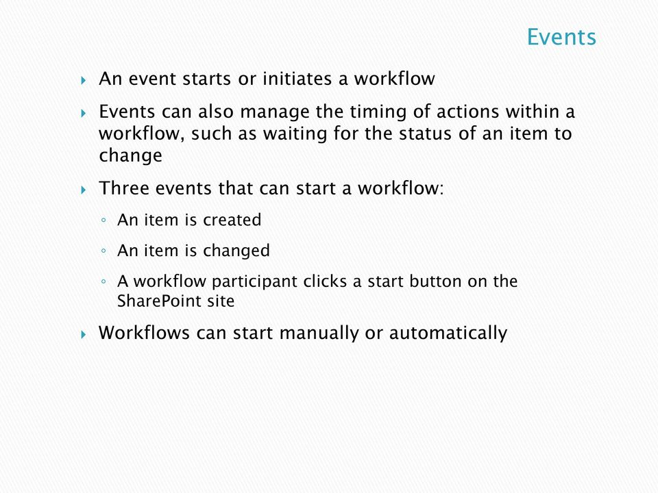 events that can start a workflow: An item is created An item is changed A workflow