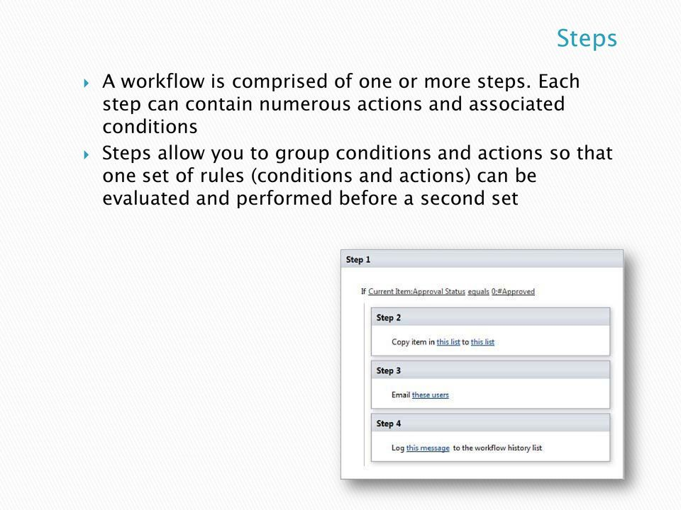 Steps allow you to group conditions and actions so that one set of