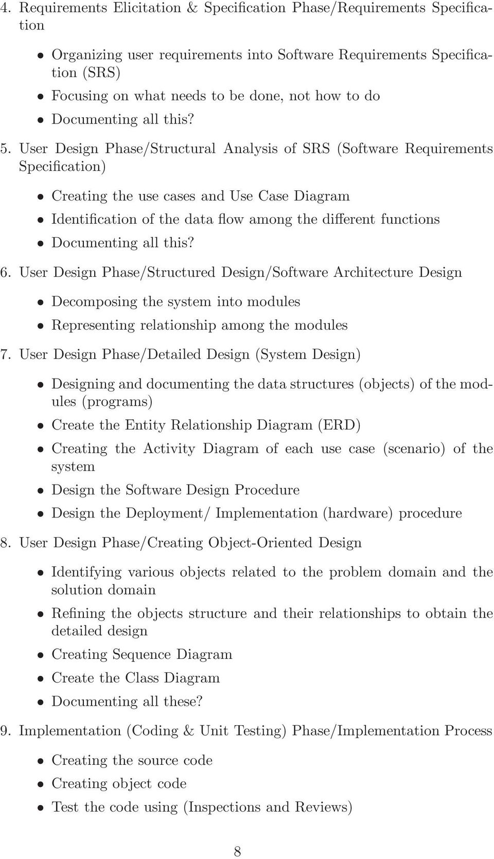User Design Phase/Structural Analysis of SRS (Software Requirements Specification) Creating the use cases and Use Case Diagram Identification of the data flow among the different functions