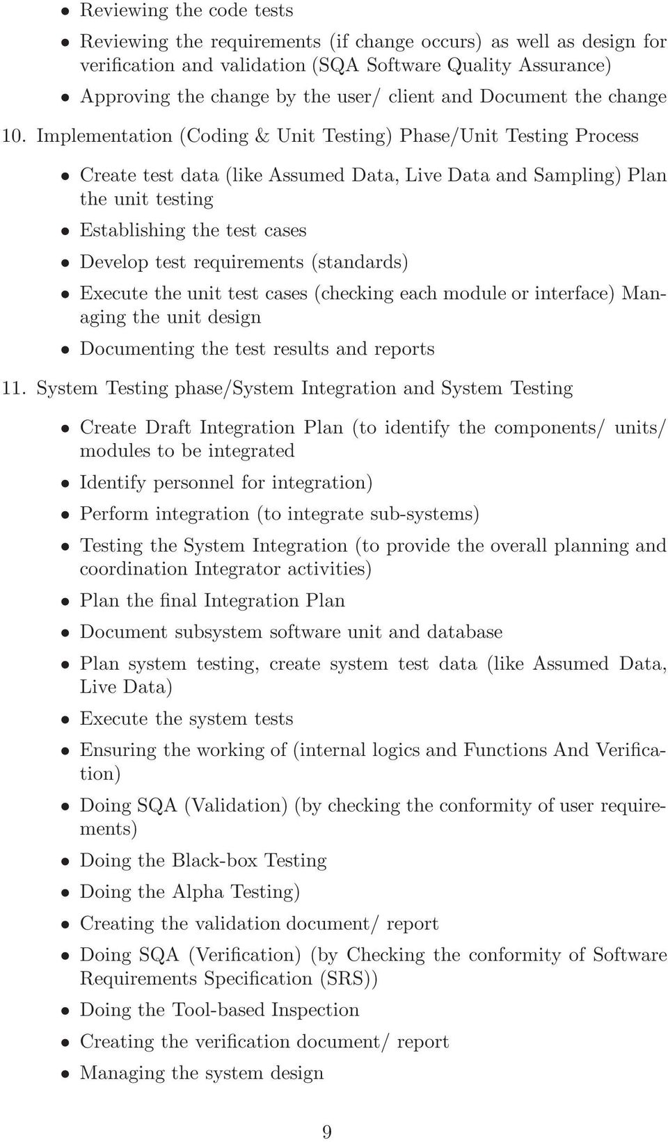 Implementation (Coding & Unit Testing) Phase/Unit Testing Process Create test data (like Assumed Data, Live Data and Sampling) Plan the unit testing Establishing the test cases Develop test