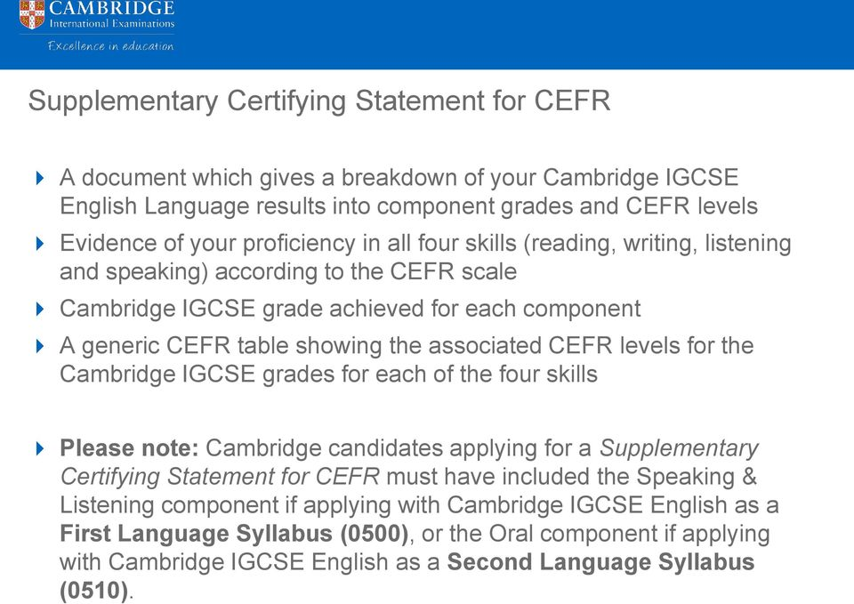 associated CEFR levels for the Cambridge IGCSE grades for each of the four skills Please note: Cambridge candidates applying for a Supplementary Certifying Statement for CEFR must have included