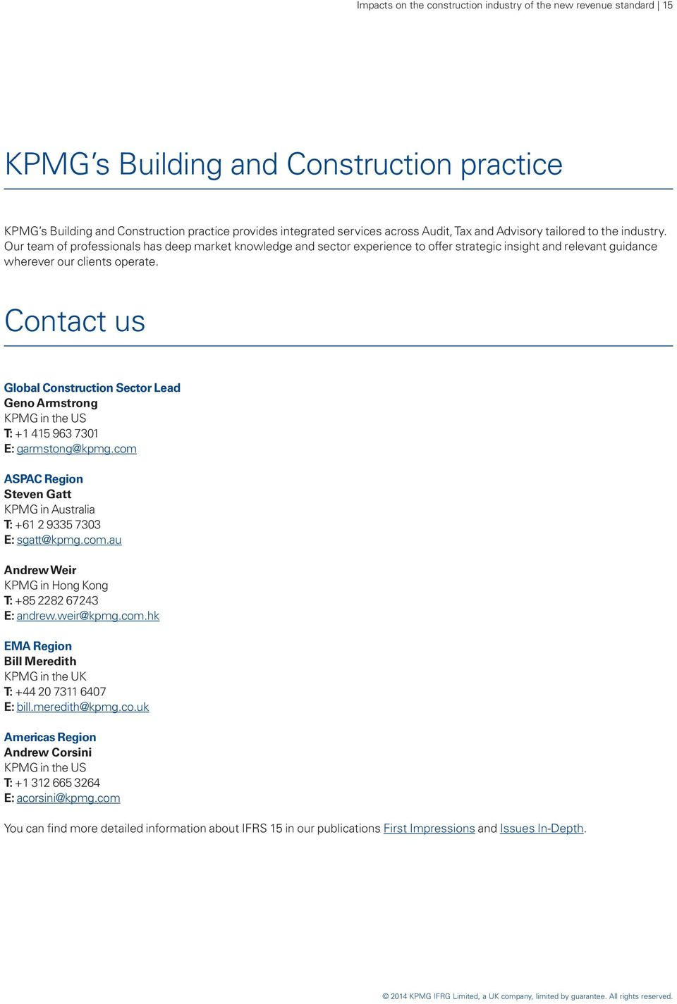 Contact us Global Construction Sector Lead Geno Armstrong KPMG in the US T: +1 415 963 7301 E: garmstong@kpmg.com ASPAC Region Steven Gatt KPMG in Australia T: +61 2 9335 7303 E: sgatt@kpmg.com.au Andrew Weir KPMG in Hong Kong T: +85 2282 67243 E: andrew.