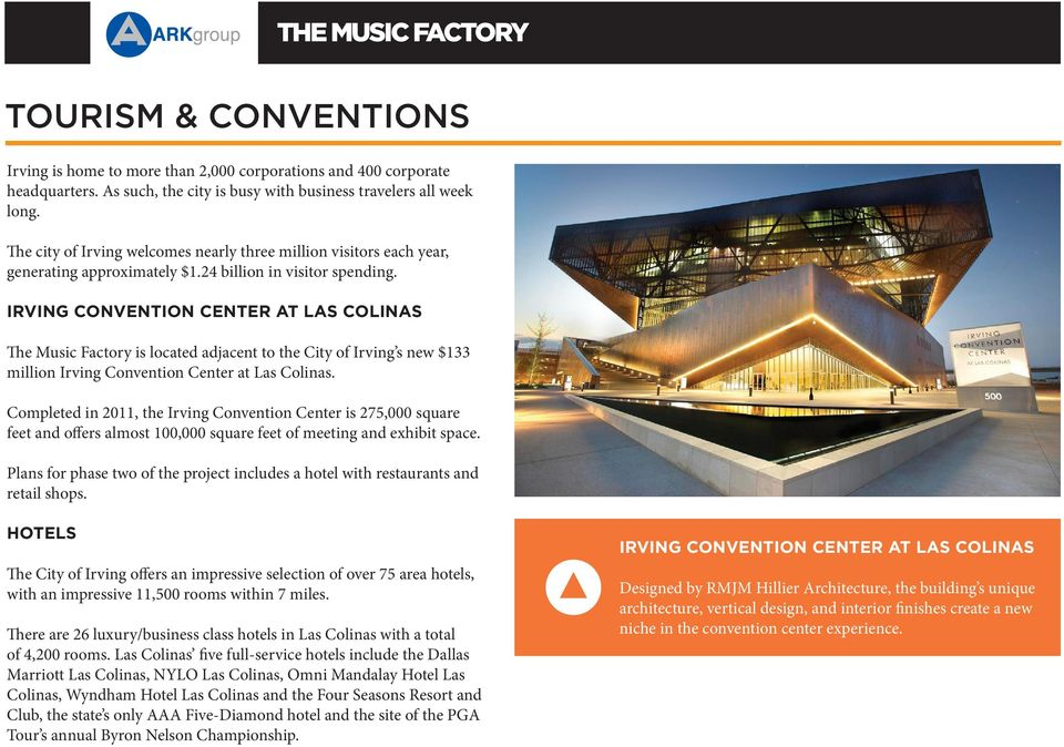 IRVING CONVENTION CENTER AT LAS COLINAS The Music Factory is located adjacent to the City of Irving s new $133 million Irving Convention Center at Las Colinas.
