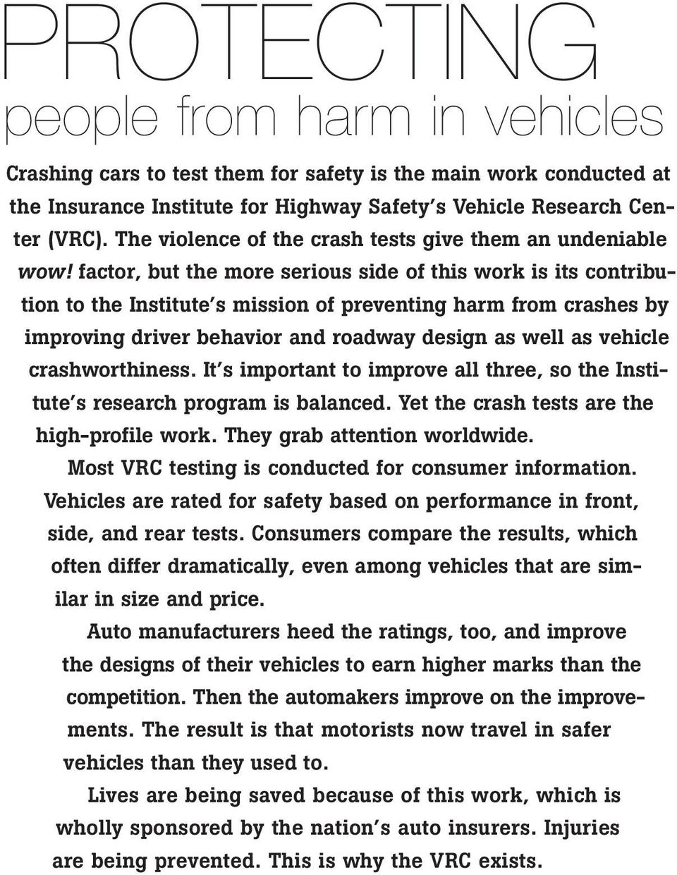 factor, but the more serious side of this work is its contribution to the Institute s mission of preventing harm from crashes by improving driver behavior and roadway design as well as vehicle