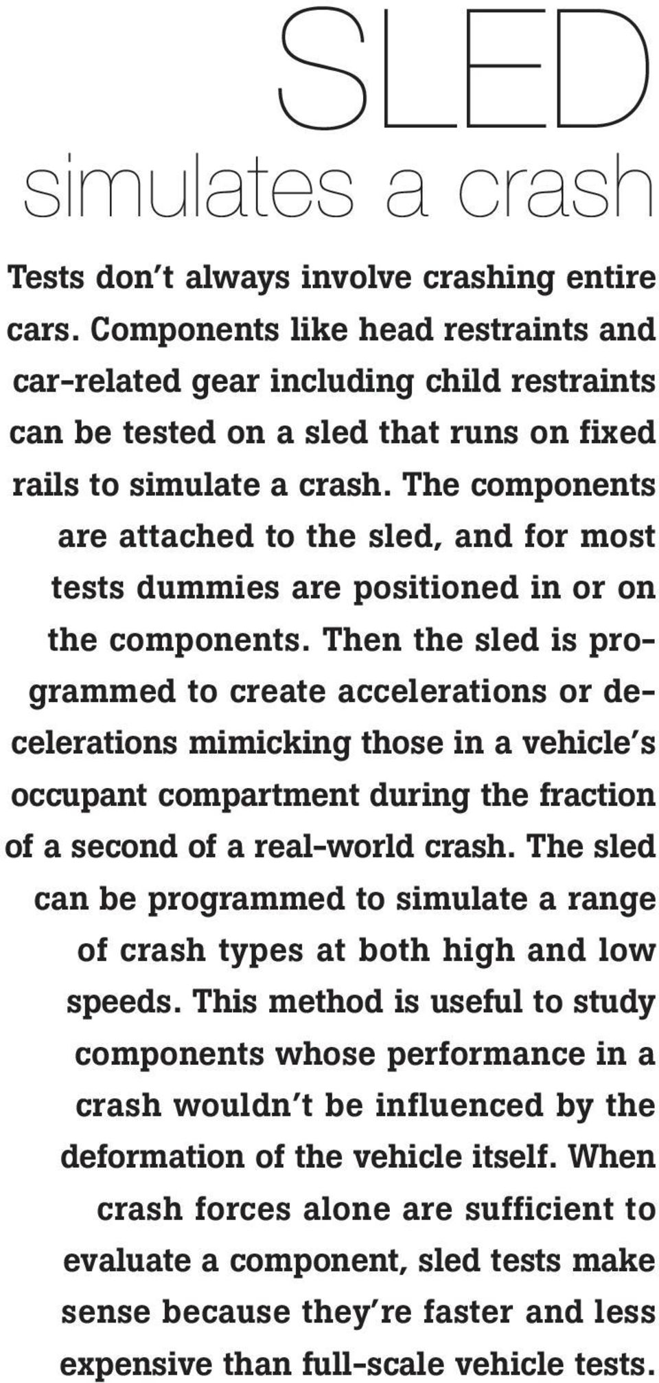 The components are attached to the sled, and for most tests dummies are positioned in or on the components.