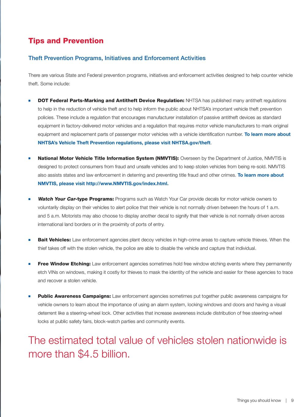 Some include: DOT Federal Parts-Marking and Antitheft Device Regulation: NHTSA has published many antitheft regulations to help in the reduction of vehicle theft and to help inform the public about