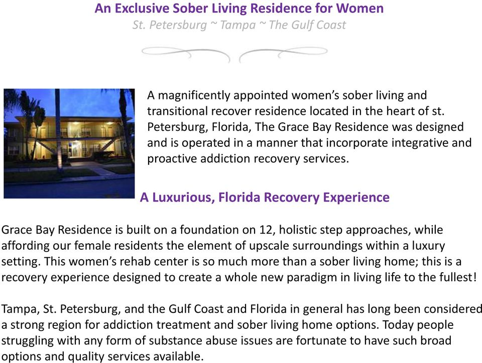 A Luxurious, Florida Recovery Experience Grace Bay Residence is built on a foundation on 12, holistic step approaches, while affording our female residents the element of upscale surroundings within