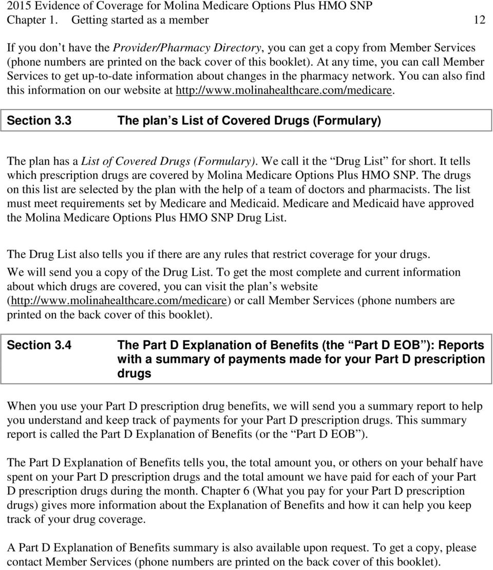 com/medicare. Section 3.3 The plan s List of Covered Drugs (Formulary) The plan has a List of Covered Drugs (Formulary). We call it the Drug List for short.