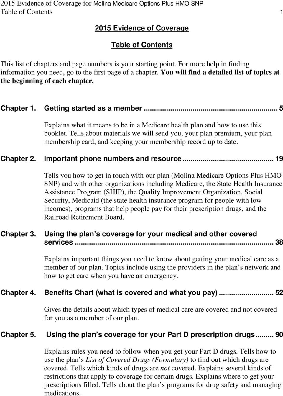 .. 5 Explains what it means to be in a Medicare health plan and how to use this booklet.