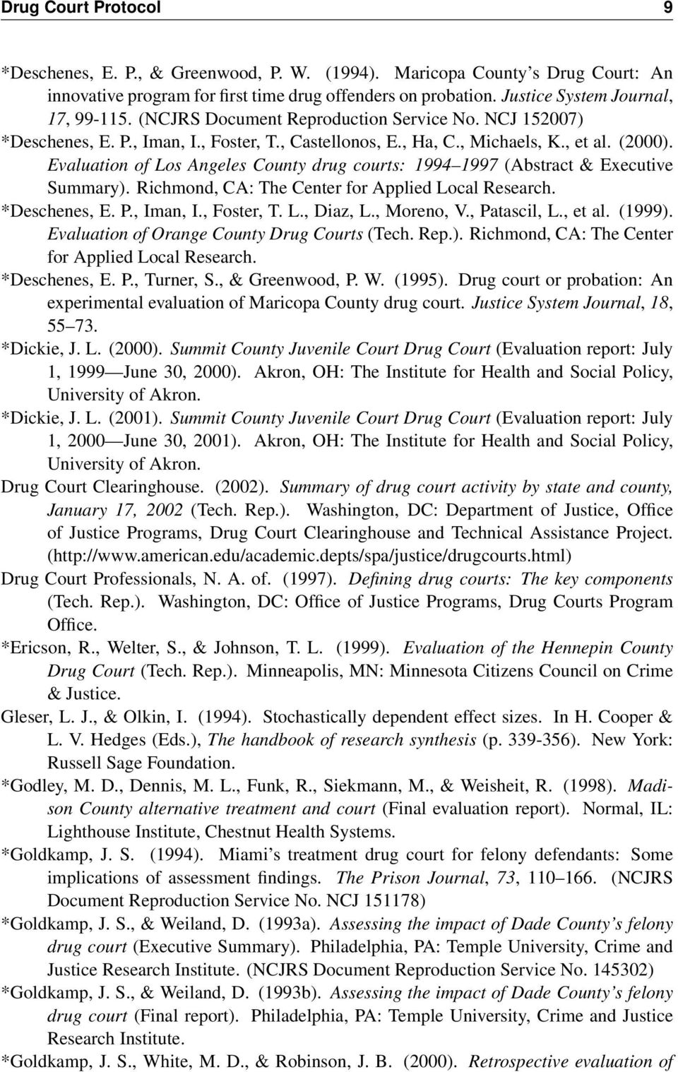 Evaluation of Los Angeles County drug courts: 1994 1997 (Abstract & Executive Summary). Richmond, CA: The Center for Applied Local Research. *Deschenes, E. P., Iman, I., Foster, T. L., Diaz, L.