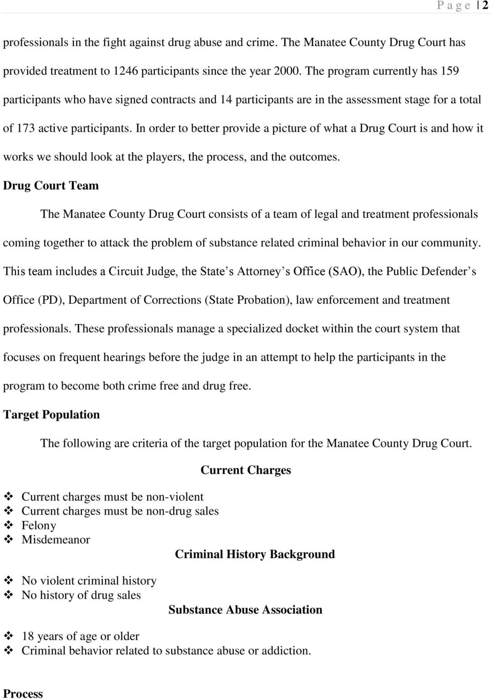 In order to better provide a picture of what a Drug Court is and how it works we should look at the players, the process, and the outcomes.