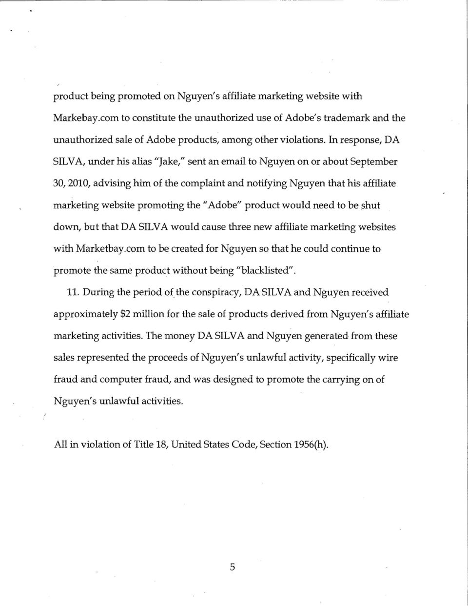 "In response, DA SILVA, under his alias ""Jake,"" sent an email to Nguyen on or about September 30, 2010, advising him of the complaint and notifying Nguyen that his affiliate marketing website"