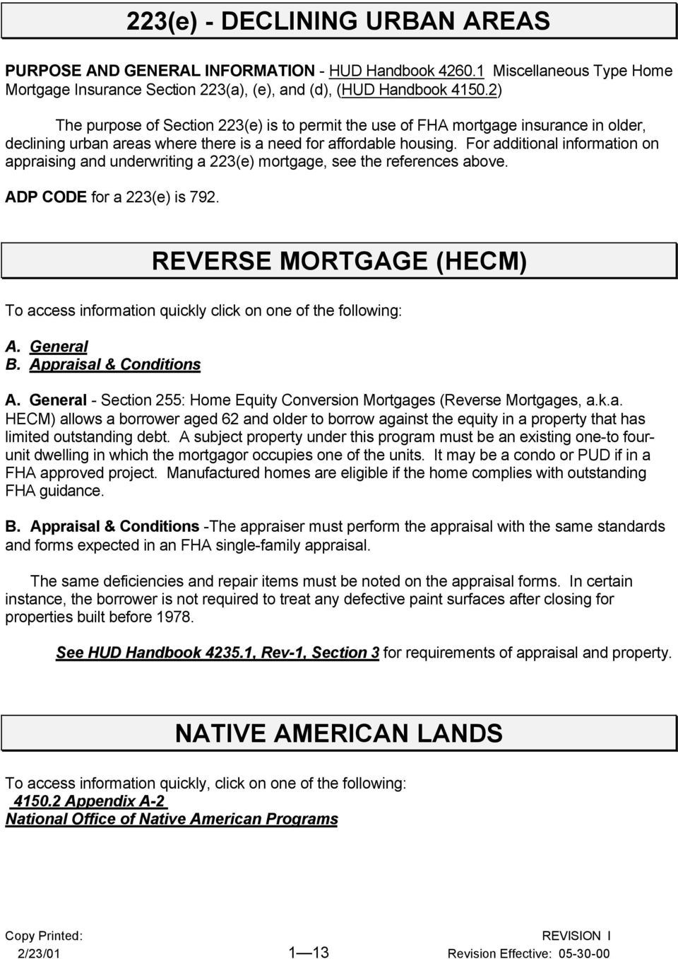 For additional information on appraising and underwriting a 223(e) mortgage, see the references above. ADP CODE for a 223(e) is 792.