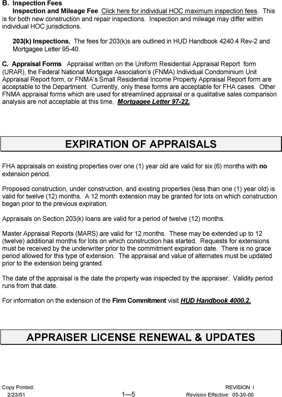 Appraisal Forms Appraisal written on the Uniform Residential Appraisal Report form (URAR), the Federal National Mortgage Association s (FNMA) Individual Condominium Unit Appraisal Report form, or