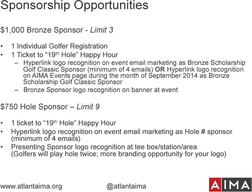 Classic Sponsor Bronze Sponsor logo recognition on banner at event $750 Hole Sponsor Limit 9 1 ticket to 19 th Hole Happy Hour Hyperlink logo recognition on event email