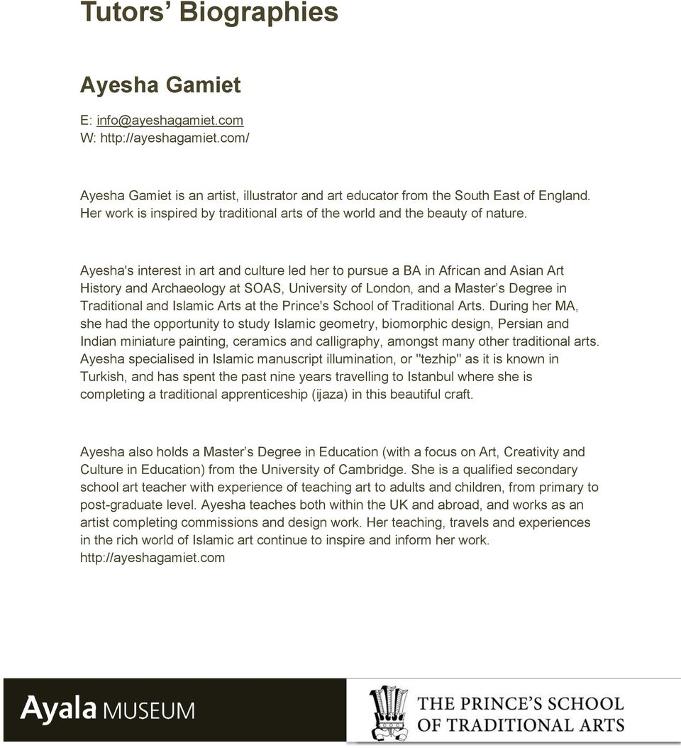 Ayesha's interest in art and culture led her to pursue a BA in African and Asian Art History and Archaeology at SOAS, University of London, and a Master s Degree in Traditional and Islamic Arts at