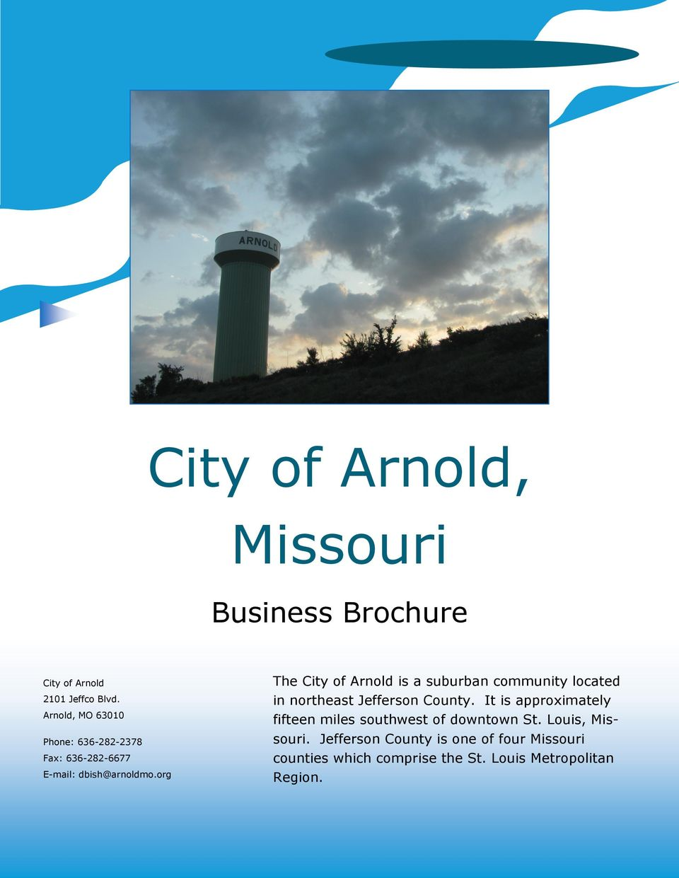 org The City of Arnold is a suburban community located in northeast Jefferson County.