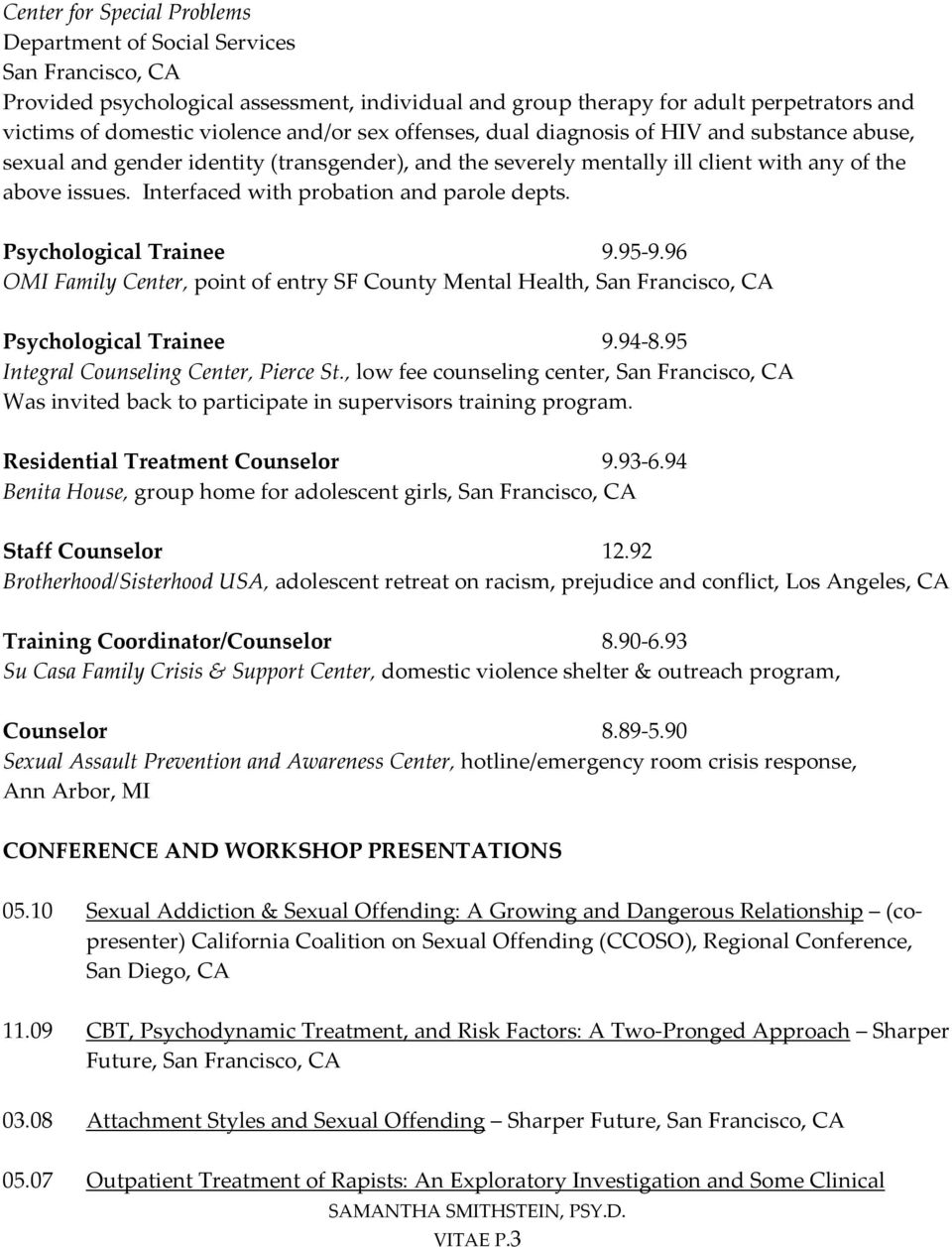Psychological Trainee 9.95 9.96 OMI Family Center, point of entry SF County Mental Health, Psychological Trainee 9.94 8.95 Integral Counseling Center, Pierce St.