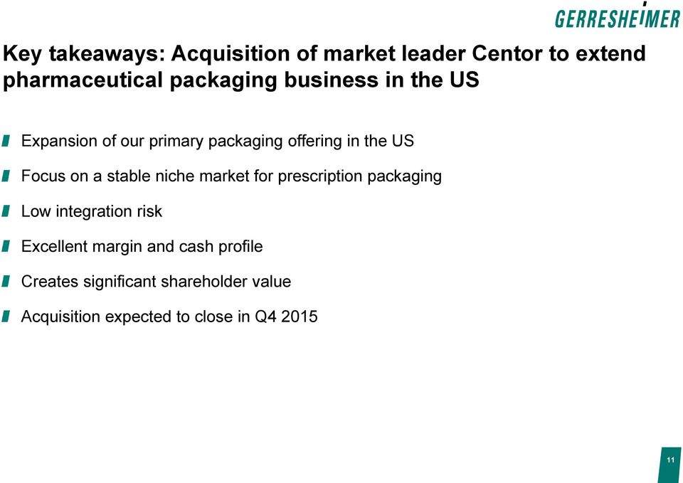 stable niche market for prescription packaging Low integration risk Excellent margin and
