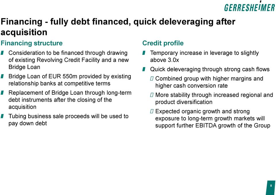sale proceeds will be used to pay down debt Credit profile Temporary increase in leverage to slightly above 3.