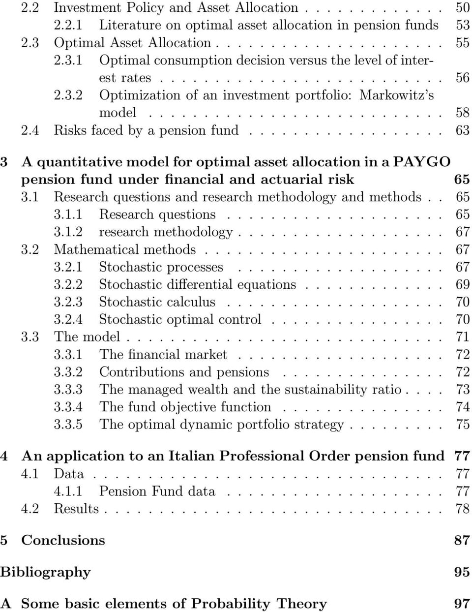 ................. 63 3 A quantitative model for optimal asset allocation in a PAYGO pension fund under financial and actuarial risk 65 3.1 Research questions and research methodology and methods.