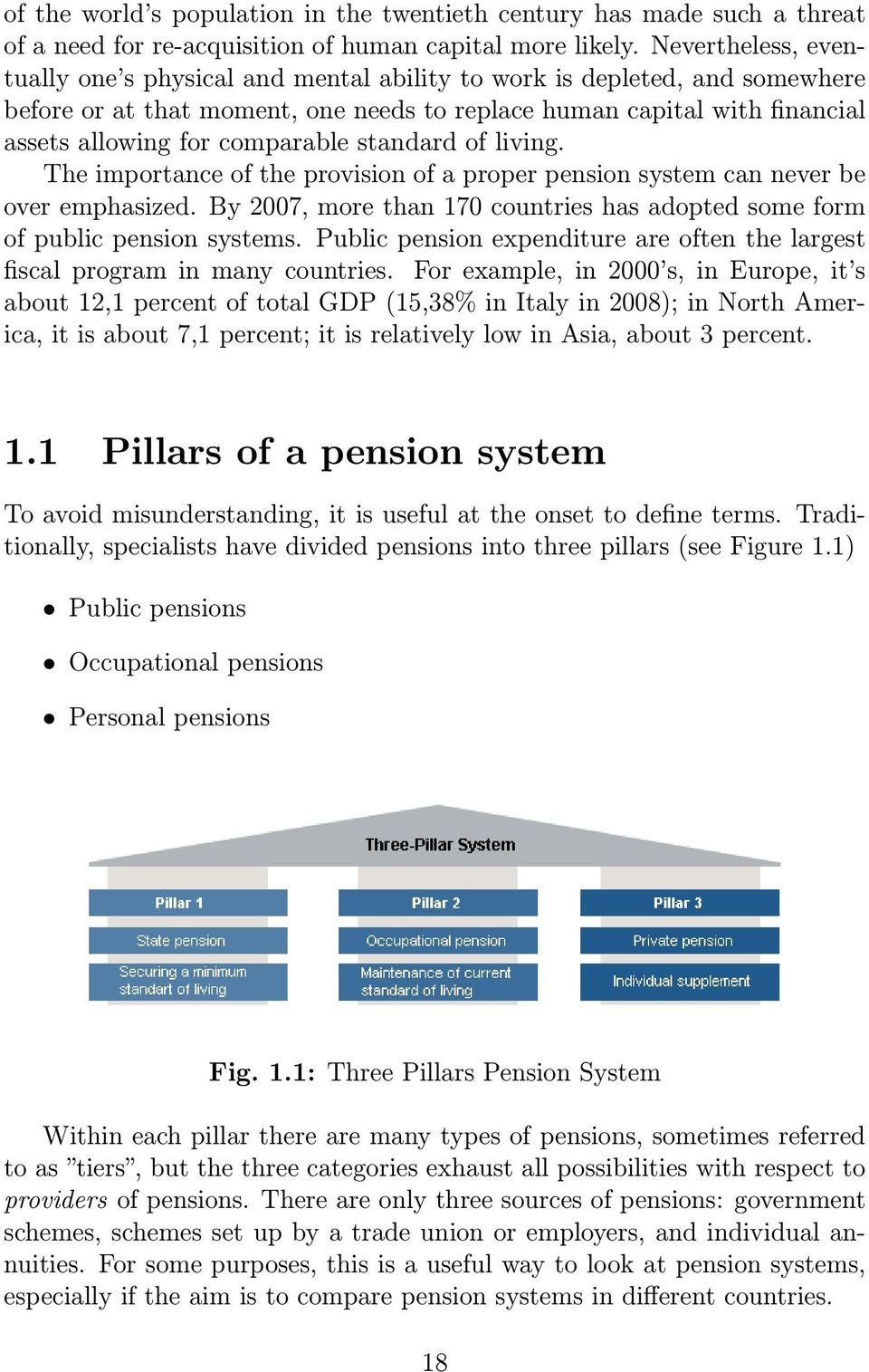 comparable standard of living. The importance of the provision of a proper pension system can never be over emphasized.