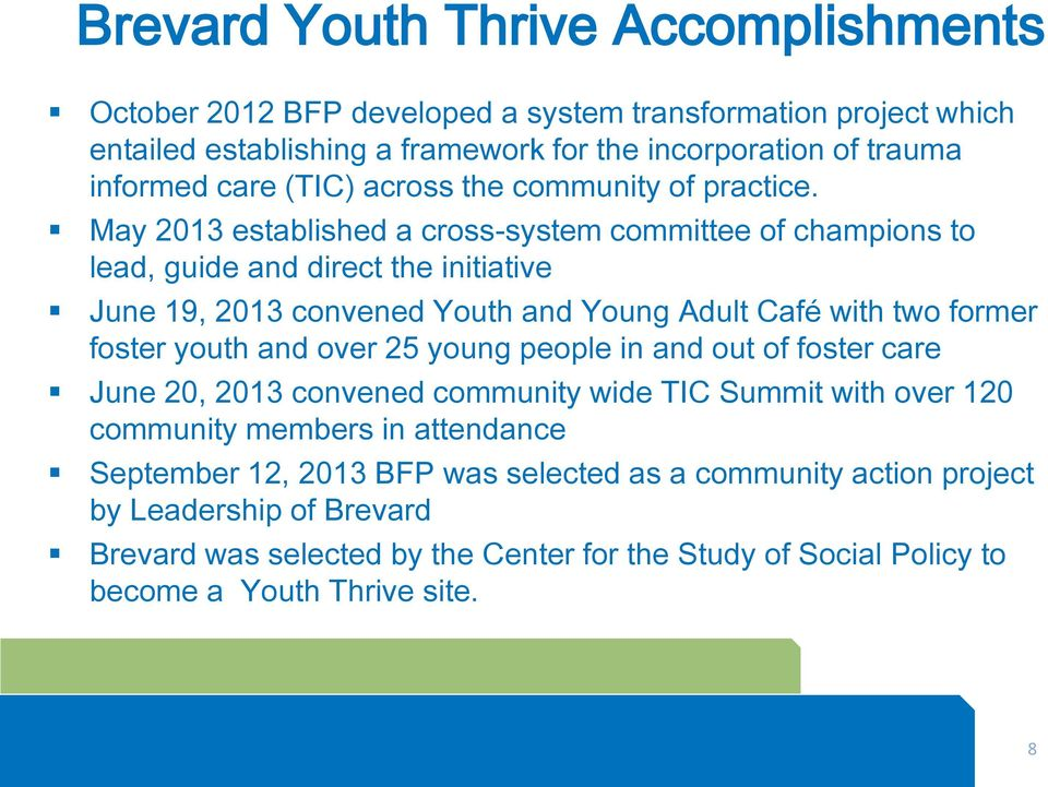 May 2013 established a cross-system committee of champions to lead, guide and direct the initiative June 19, 2013 convened Youth and Young Adult Café with two former foster youth and
