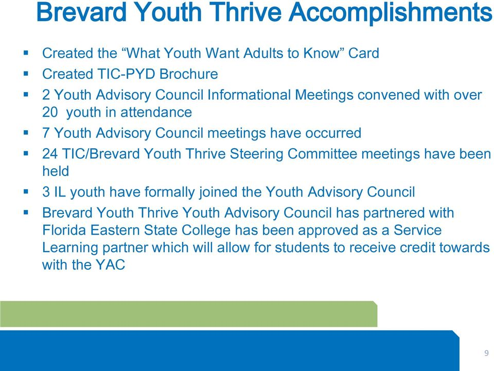Steering Committee meetings have been held 3 IL youth have formally joined the Youth Advisory Council Brevard Youth Thrive Youth Advisory Council