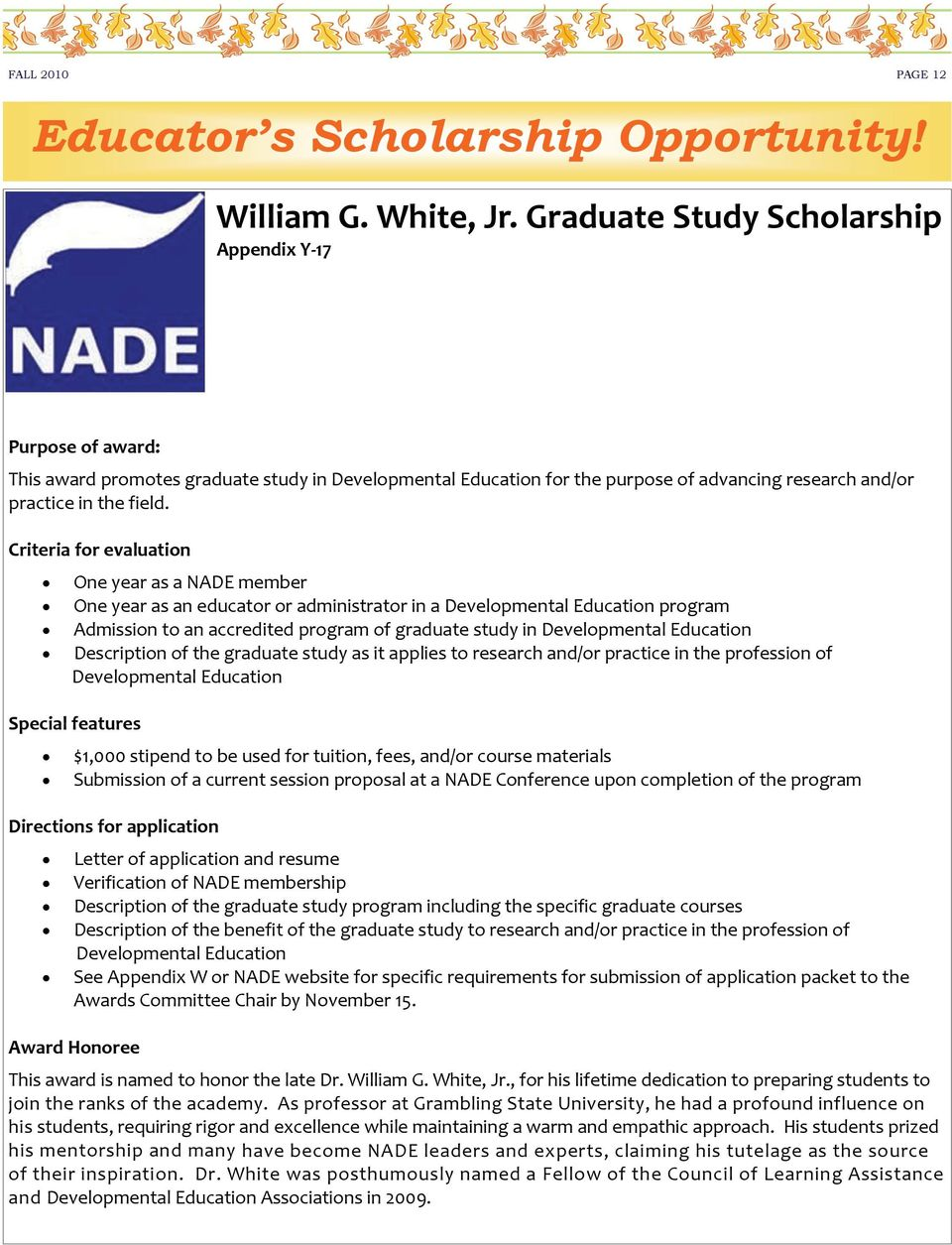 Criteria for evaluation One year as a NADE member One year as an educator or administrator in a Developmental Education program Admission to an accredited program of graduate study in Developmental