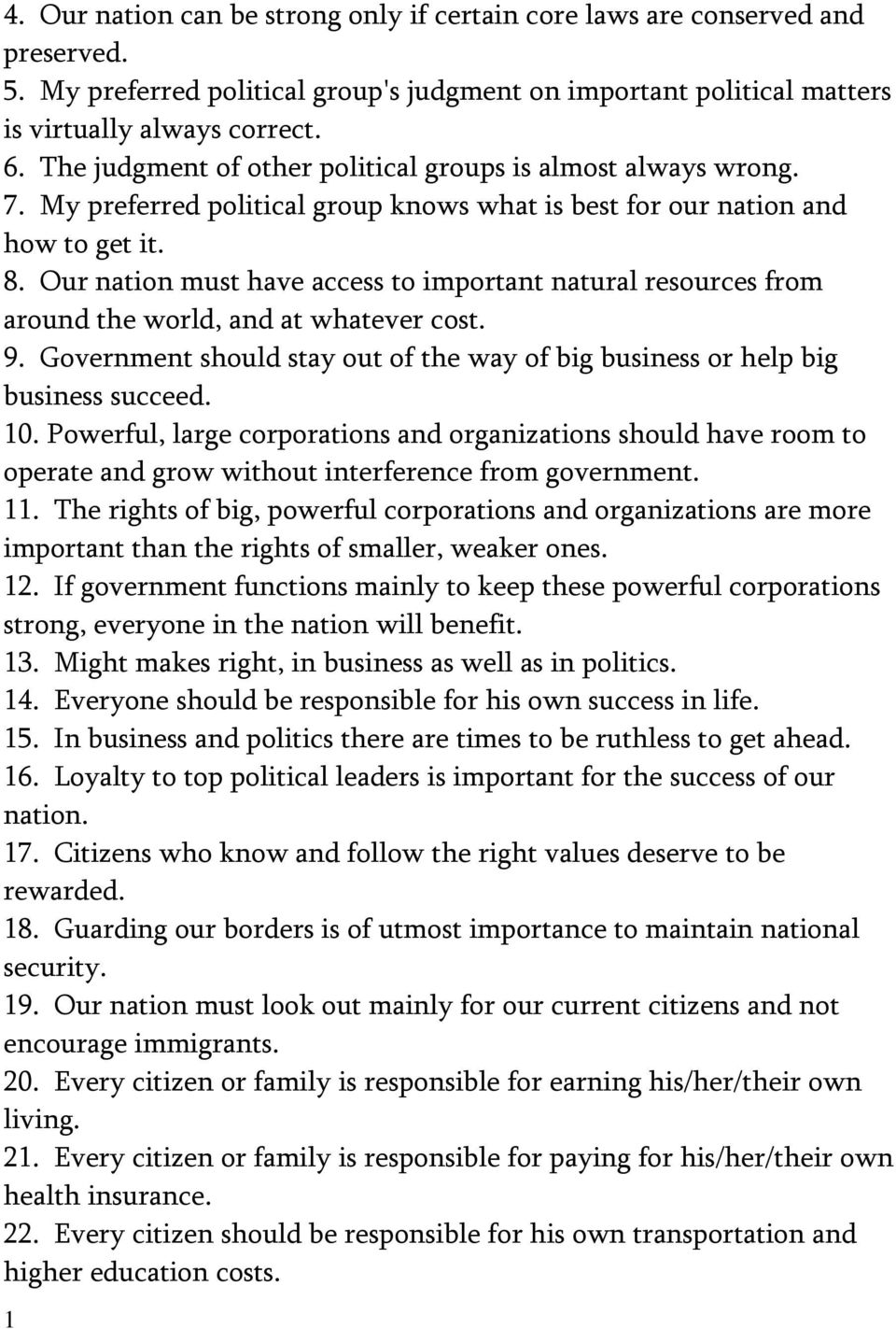 Our nation must have access to important natural resources from around the world, and at whatever cost. 9. Government should stay out of the way of big business or help big business succeed. 10.