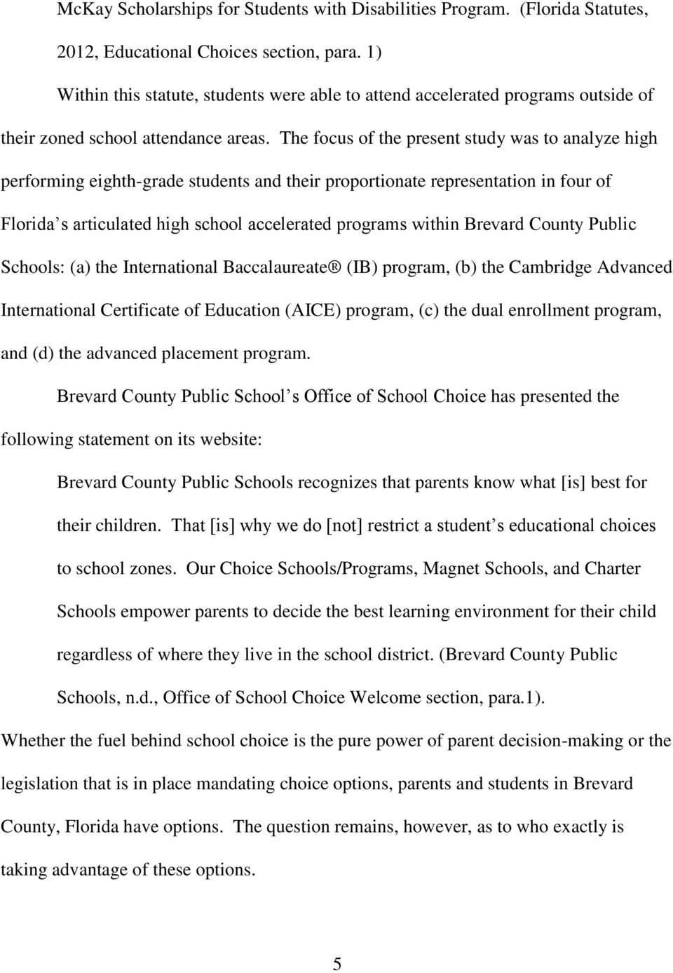 The focus of the present study was to analyze high performing eighth-grade students and their proportionate representation in four of Florida s articulated high school accelerated programs within