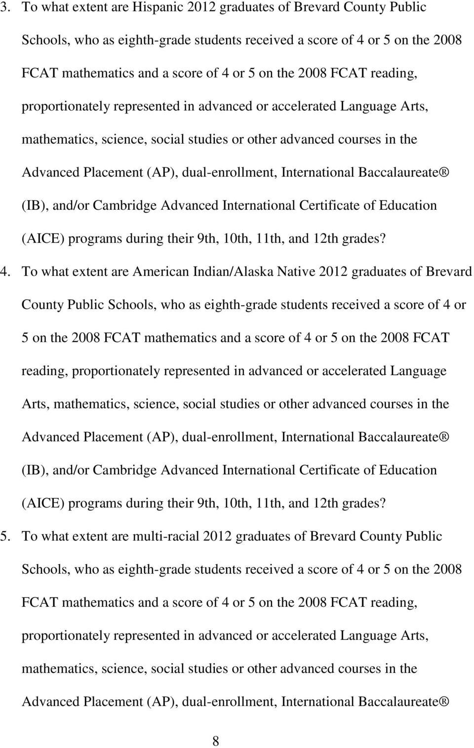 International Baccalaureate (IB), and/or Cambridge Advanced International Certificate of Education (AICE) programs during their 9th, 10th, 11th, and 12th grades? 4.