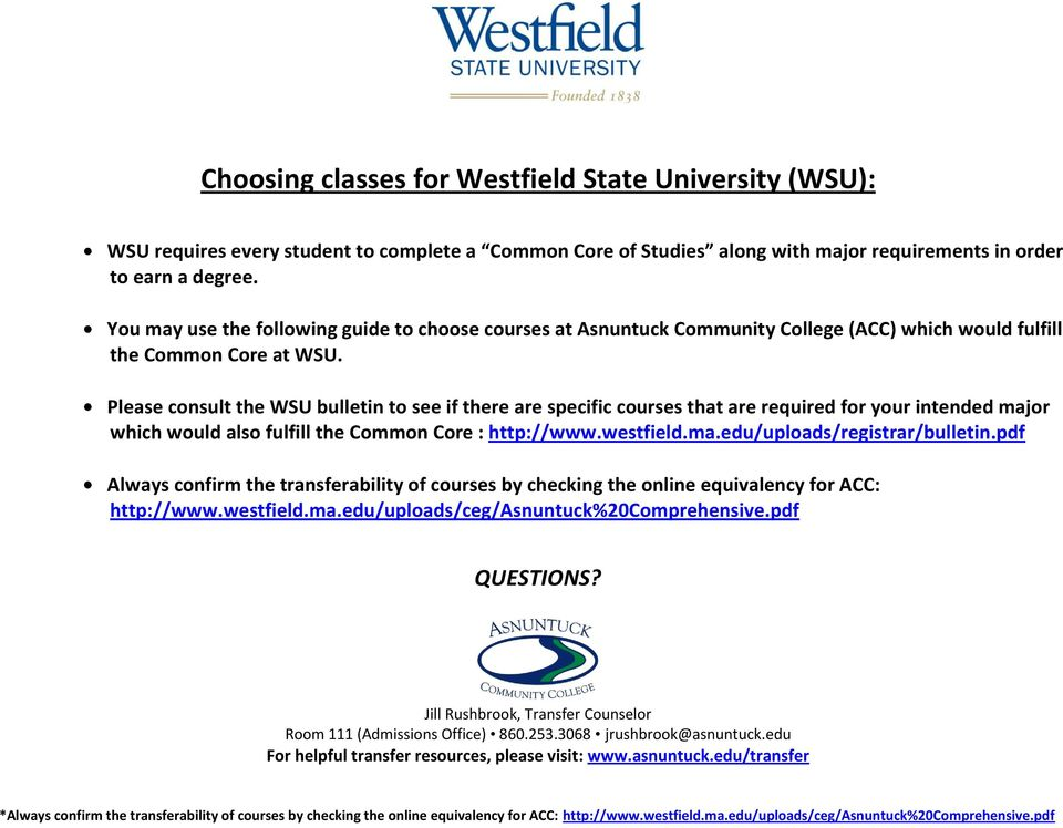 Please consult the WSU bulletin to see if there are specific courses that are required for your intended major which would also fulfill the Common Core : http://www.westfield.ma.edu/uploads/registrar/bulletin.