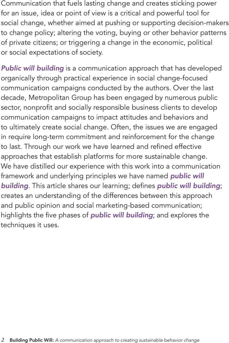 Public will building is a communication approach that has developed organically through practical experience in social change-focused communication campaigns conducted by the authors.