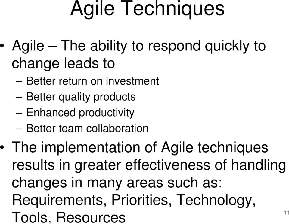 The implementation of Agile techniques results in greater effectiveness of handling