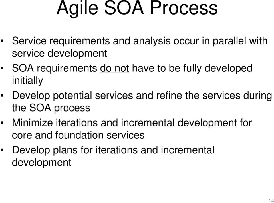 services and refine the services during the SOA process Minimize iterations and incremental