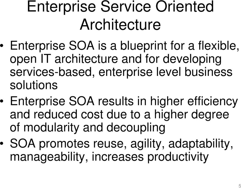 Enterprise SOA results in higher efficiency and reduced cost due to a higher degree of