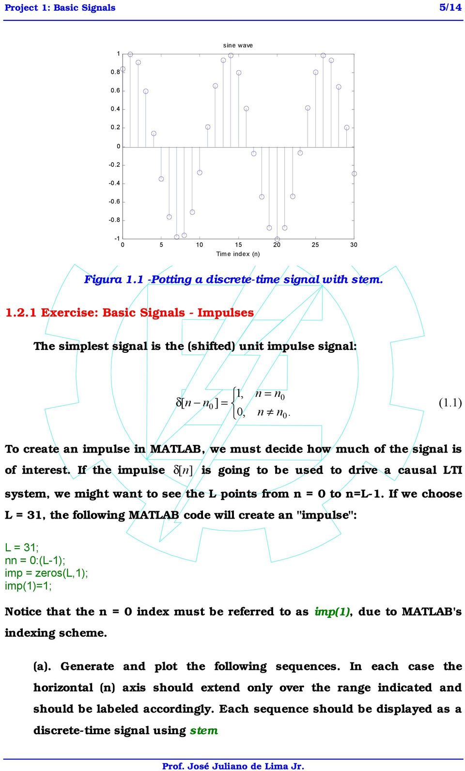 If the impulse δ [ is goig to be used to drive a causal LTI system, we might wat to see the L poits from = 0 to =L-1.