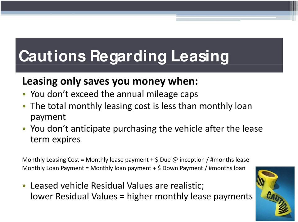 Monthly Leasing Cost = Monthly lease payment + $ Due @ inception / #months lease Monthly Loan Payment = Monthly loan payment