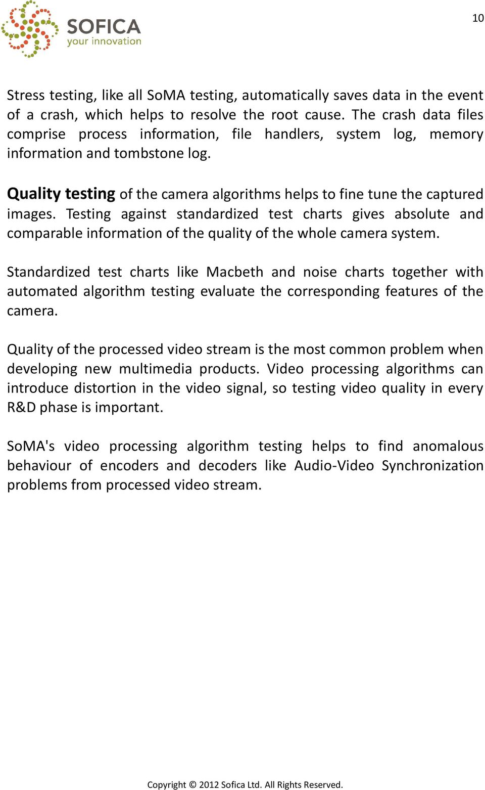 Testing against standardized test charts gives absolute and comparable information of the quality of the whole camera system.