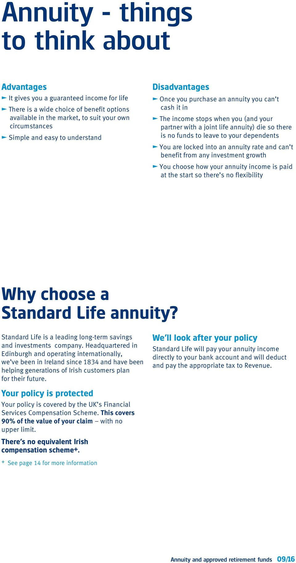 no funds to leave to your dependents You are locked into an annuity rate and can t benefit from any investment growth You choose how your annuity income is paid at the start so there s no flexibility