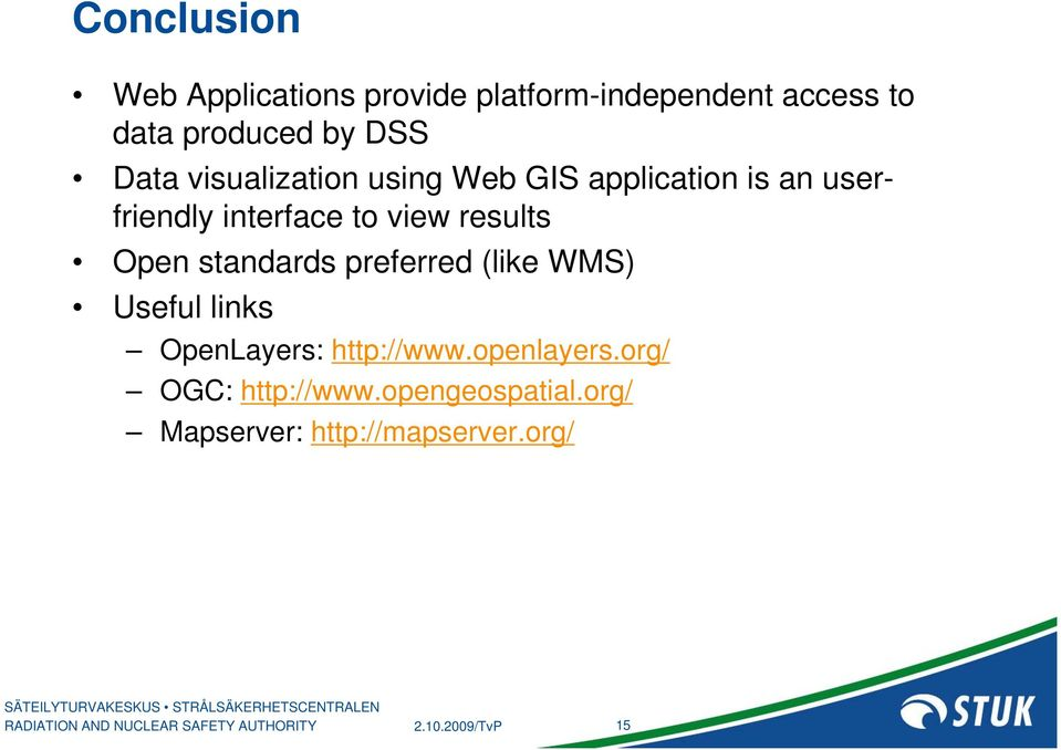view results Open standards preferred (like WMS) Useful links OpenLayers: http://www.