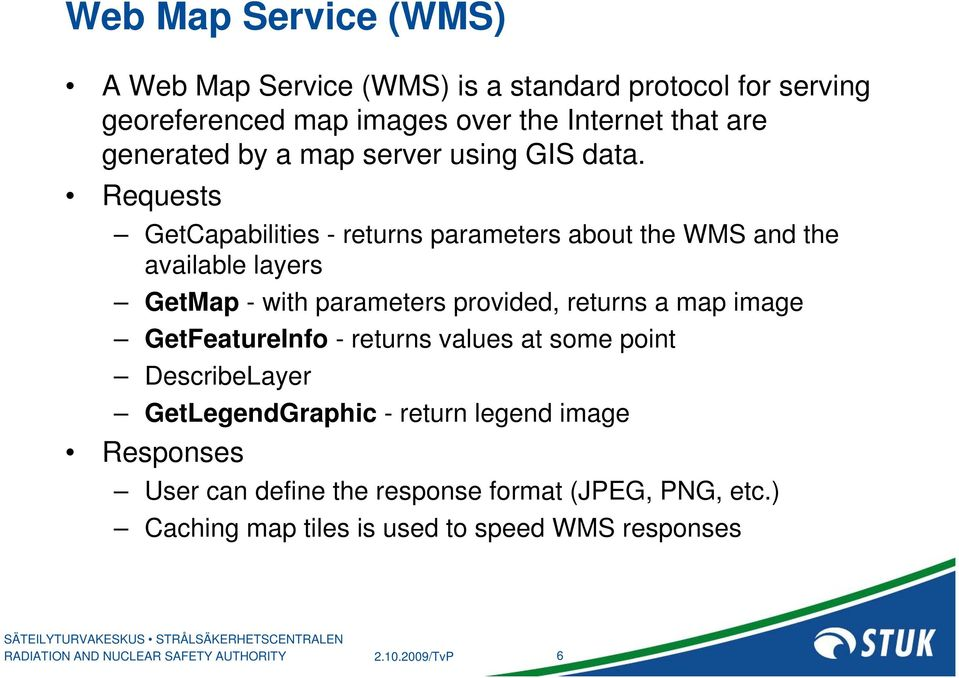 Requests GetCapabilities - returns parameters about the WMS and the available layers GetMap - with parameters provided, returns a