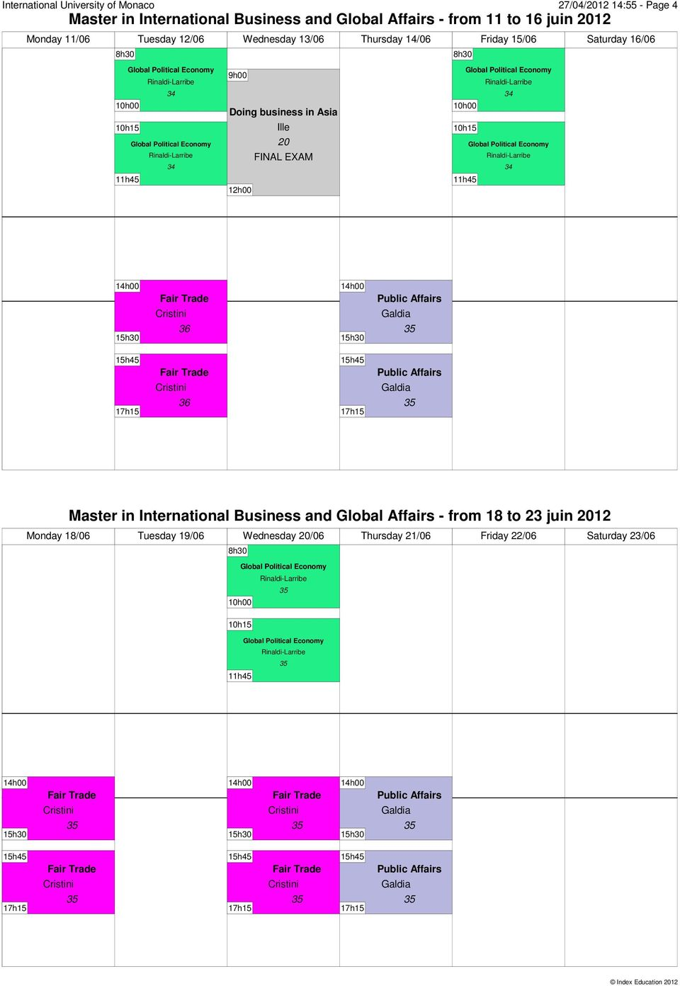 Friday 15/06 Saturday 16/06 9h00 FINAL EXAM 12h00 Master in International Business and Global